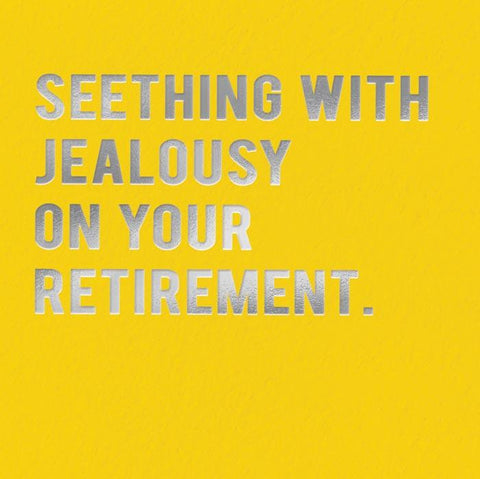 Retirement - Seething with jealousy