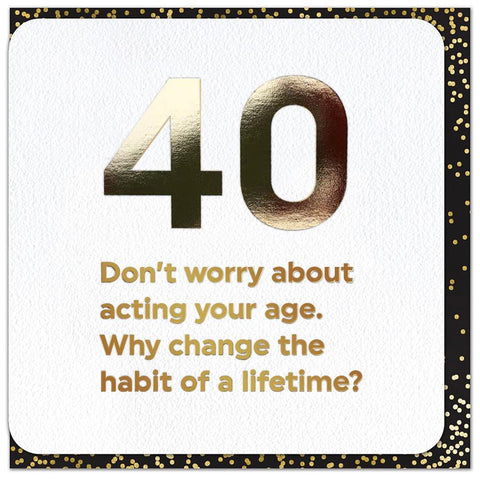 Birthday Card - 40th - Don't Worry About Acting Your Age