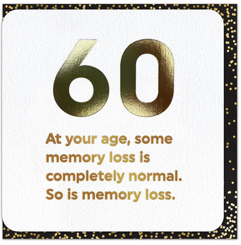 Birthday Card - 60th - Memory Loss Is Normal