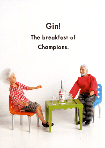 Gin - the breakfast of champions