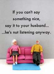 Funny Cards - Say It To Husband - Not Listening Anyway