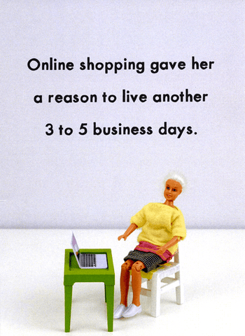 Online shopping - reason to live another 3 to 5 business days