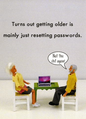 Getting older - means resetting passwords
