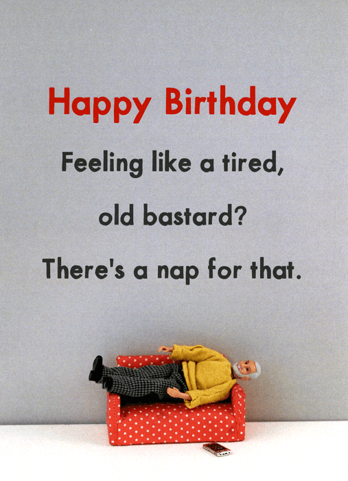 Birthday Card - Tired Old Bastard - There's A Nap For That