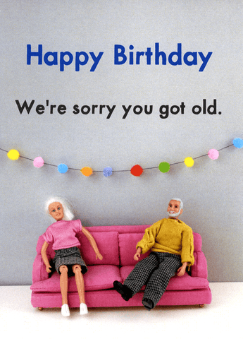 Birthday Card - Sorry You Got Old