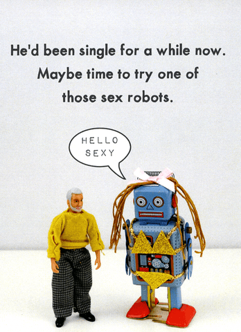 Try one of those sex robots