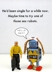 Funny Cards - Try One Of Those Sex Robots