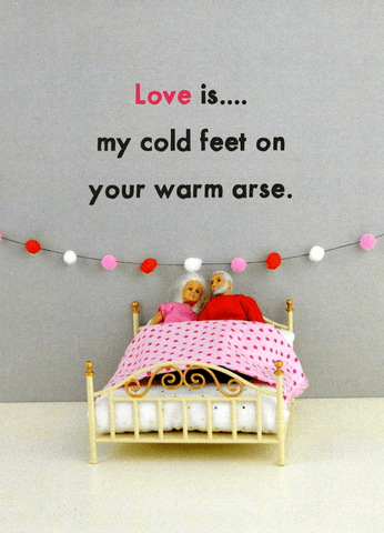 Love is - cold feet on warm arse