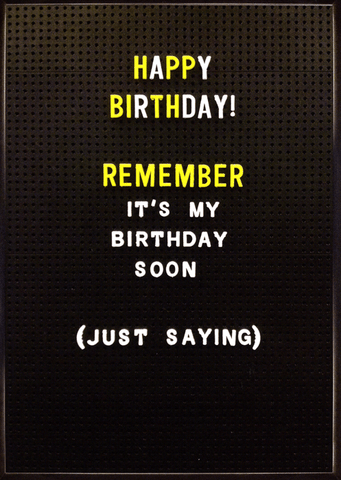 Remember it's my birthday soon