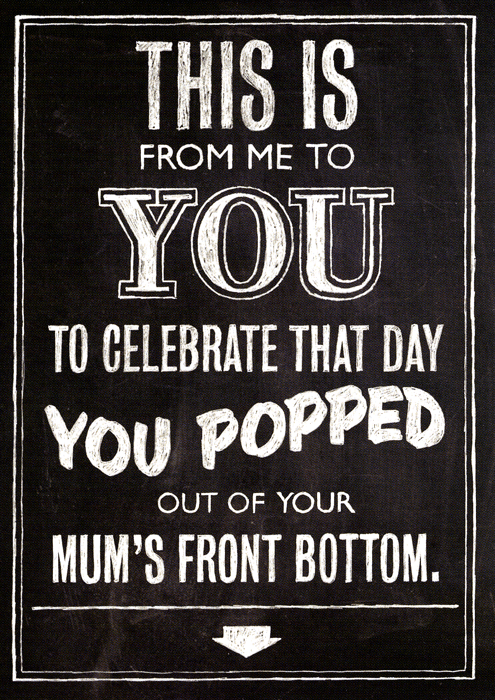 Birthday Card - Popped Out Of Your Mum's Front Bottom