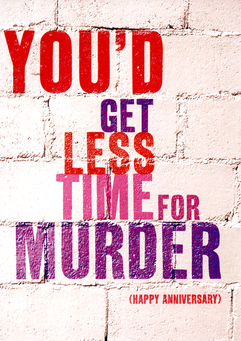 Love / Anniversary Cards - You'd Get Less Time For Murder