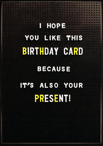 Birthday Card - Birthday Card - It's Also Your Present!