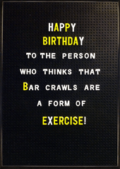 Birthday Card - Bar Crawls Are A Form Of Exercise