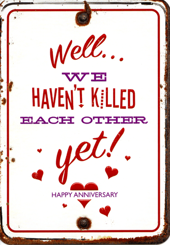 Love / Anniversary Cards - Haven't Killed Each Other Yet