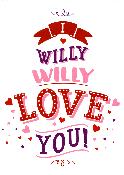 Valentines Cards - Willy Willy Love You