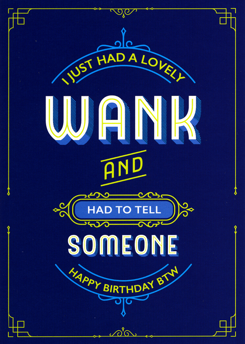 Rude Birthday Cards - Just Had A Lovely Wank