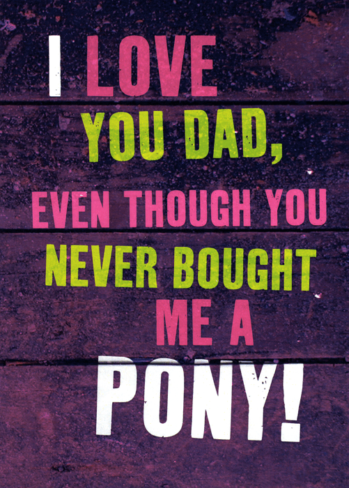 Funny Father's Day Cards - Dad - Never Bought Me A Pony