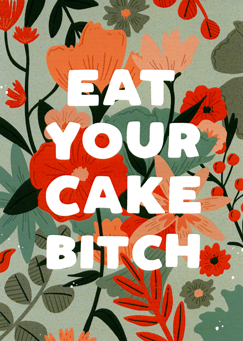 Rude Birthday Cards - Eat Your Cake Bitch