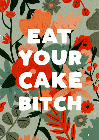 Eat your cake bitch