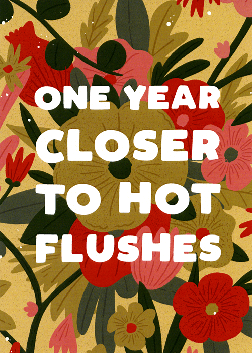 Birthday Card - Closer To Hot Flushes