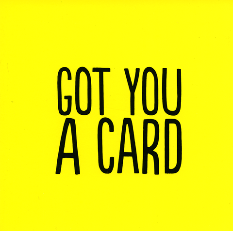 Got you a card