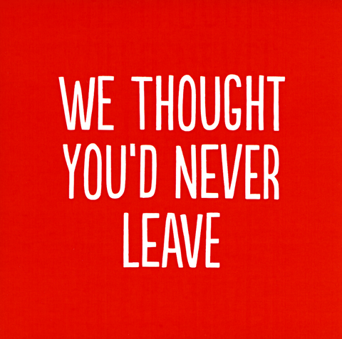 Leaving: Thought you'd never leave