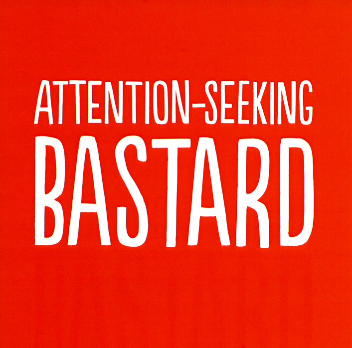 Rude Birthday Cards - Attention-seeking Bastard