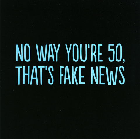 Birthday Card - 50th - Fake News