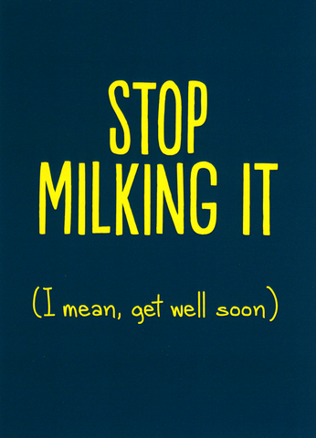 Funny Get Well Soon Cards - Stop Milking It