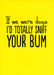Valentines Cards - Totally Sniff Your Bum