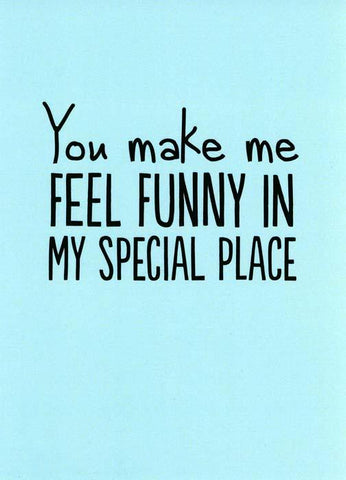 Valentines Cards - Feel Funny In My Special Place
