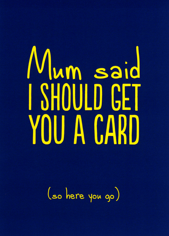 Mum said I should get a card