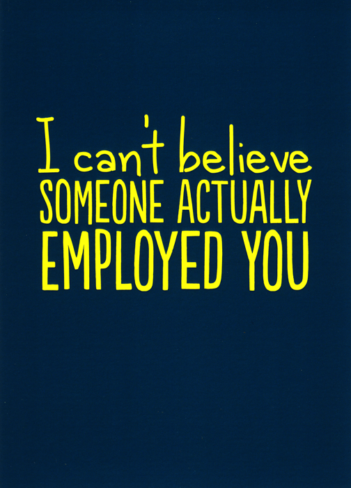 funny new job card  someone actually employed you