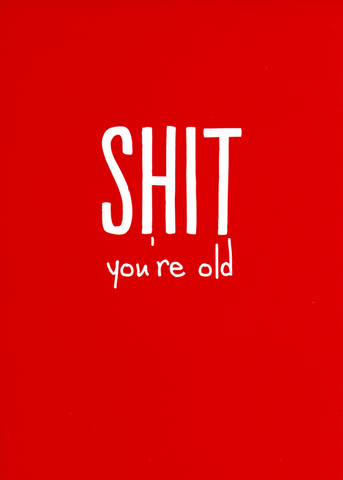 Shit you're old