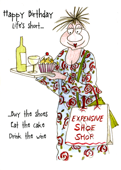 Birthday Card - Buy The Shoes, Eat The Cake And Drink The Wine
