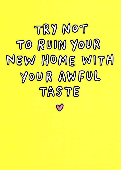 New Home Card - New Home - Your Awful Taste