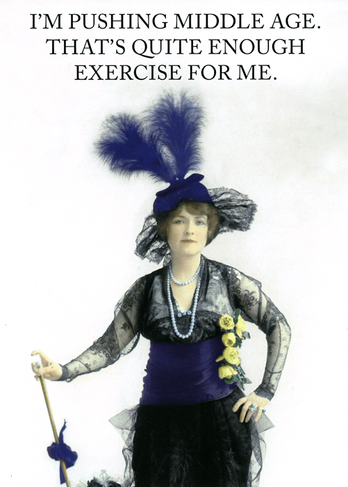 Birthday Card - Pushing Middle Age - Enough Exercise