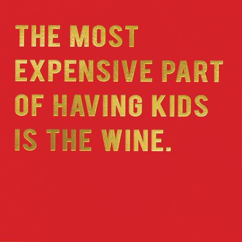 Expensive part of having kids - the wine
