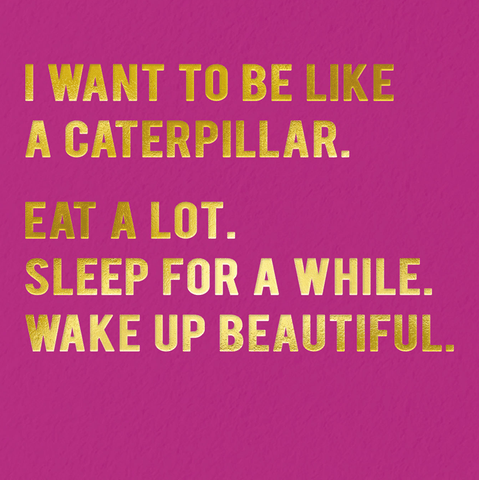 Be like a caterpillar