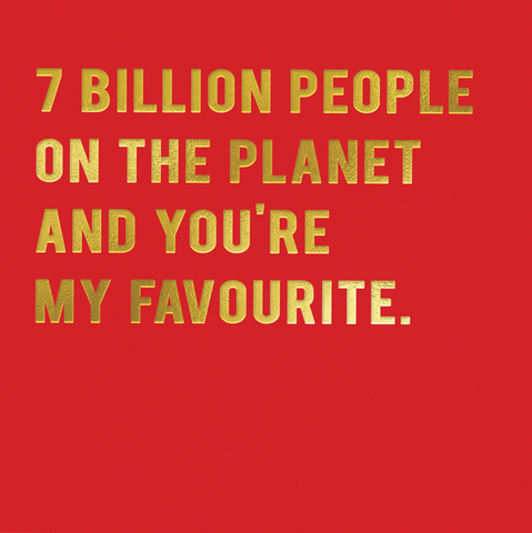 7 billion people - you're my favourite