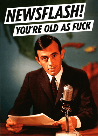 Rude Birthday Cards - Newsflash! You're Old As F*ck