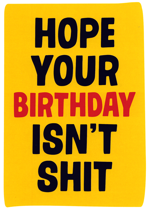 Birthday Card - Hope Your Birthday Isn't Shit