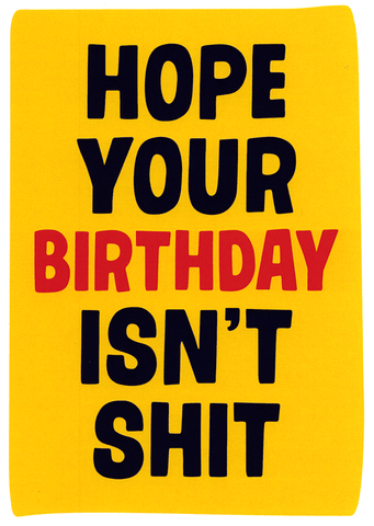 Hope your birthday isn't shit