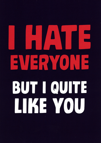 Valentines Cards - Hate Everyone - Quite Like You