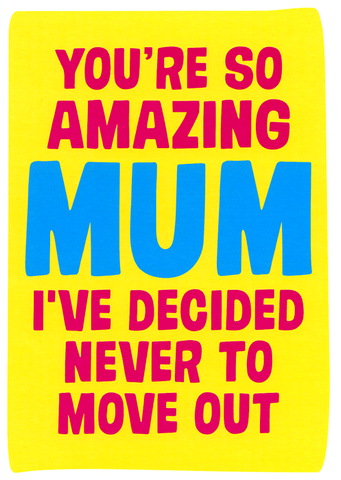 Mother's Day Cards - Mum - Decided Never To Move Out