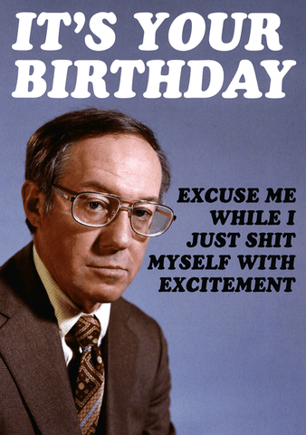 Birthday Card - Birthday - Shit Myself With Excitement