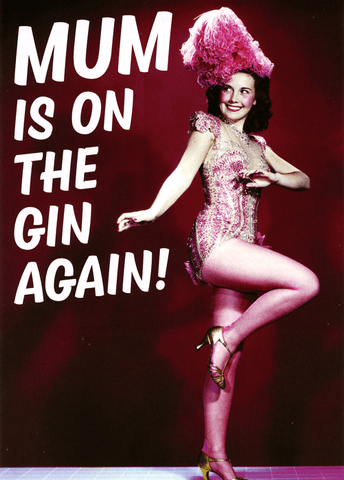 Mother's Day Cards - Mum Is On The Gin Again