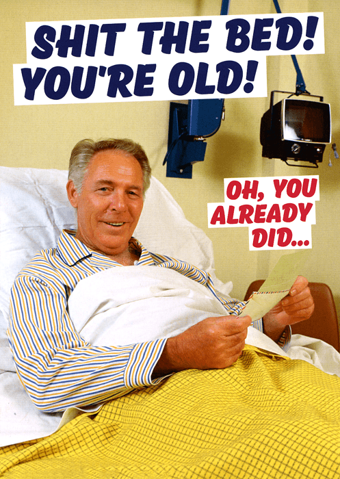 Rude Birthday Cards - Shit The Bed - You're Old