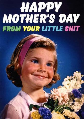 Mother's Day - from your little shit