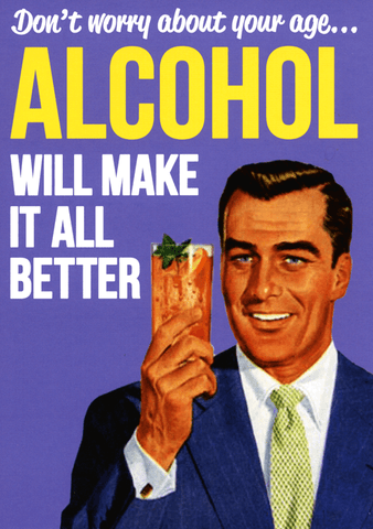 Birthday Card - Alcohol Will Make It All Better